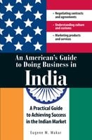 An merican's Guide to Doing Business in India - Eugene M Makar