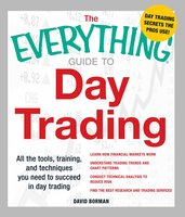 The Everything Guide to Day Trading: All the tools, training, and techniques you need to succeed in day trading - David Borman