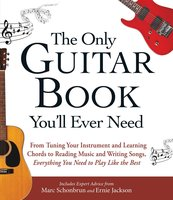 The Only Guitar Book You'll Ever Need - Marc Schonbrun, Ernie Jackson