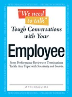 We Need To Talk – Tough Conversations With Your Employee: From Performance Reviews to Terminations Tackle Any Topic with Sensitivity and Smarts - Lynne Eisaguirre