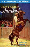 Fast i sadeln, Annika! - Anna-Lisa Almqvist