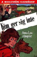 Kim ger sig inte - Anna-Lisa Almqvist