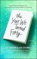 The Year We Turned Forty - Liz Fenton, Lisa Steinke