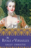 The Rivals of Versailles - Sally Christie