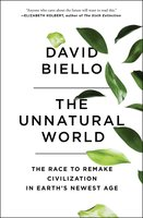 The Unnatural World: The Race to Remake Civilization in Earth's Newest Age - David Biello