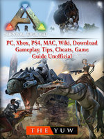 Ark Survival Evolved, PC, Xbox, PS4, MAC, Wiki, Download, Gameplay, Tips, Cheats, Game Guide Unofficial - The Yuw