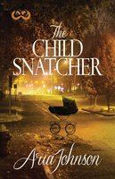 The Child Snatcher - Aria Johnson
