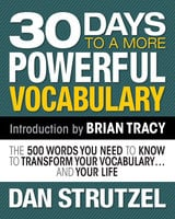 30 Days to a More Powerful Vocabulary: The 500 Words You Need to Know to Transform Your Vocabulary.and Your Life - Dan Strutzel