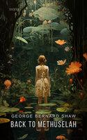Back to Methuselah: A Metabiological Pentateuch - George Bernard Shaw