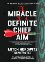 The Miracle of a Definite Chief Aim: How to Increase Your Income and Become Wealthy - Mitch Horowitz