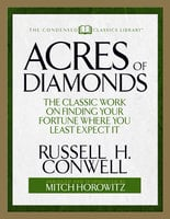 Acres of Diamonds (Condensed Classics): The Classic Work on Finding Your Fortune Where You Least Expect It - Russell H. Conwell, Mitch Horowitz