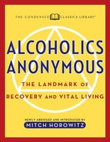 Alcoholics Anonymous (Condensed Classics): The Landmark of Recovery and Vital Living - Mitch Horowitz,Newly Abridged