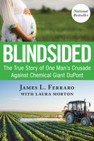 Blindsided: The True Story of One Man's Crusade Against Chemical Giant DuPont - Laura Morton,Jim Ferraro