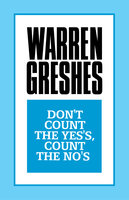 Don't Count the Yes's, Count the No's - Warren Greshes