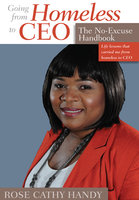Going From Homeless to CEO: The No Excuse Handbook - Rose Cathy Handy