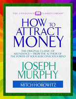 How to Attract Money (Condensed Classics) - Dr. Joseph Murphy, Mitch Horowitz