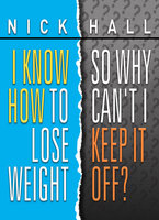 I Know How to Lose Weight, So Why Can't I Keep it Off? - Nick Hall