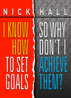 I Know How to Set Goals so Why Don't I Achieve Them? - Nick Hall