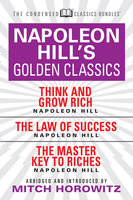 Napoleon Hill's Golden Classic (Condensed Classics): featuring Think and Grow Rich, The Law of Success, and The Master Key to Riches - Napoleon Hill,Mitch Horowitz