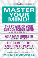 Master Your Mind (Condensed Classics): featuring The Power of Your Subconscious Mind, As a Man Thinketh, and The Game of Life - James Allen,Joseph Murphy,Mitch Horowitz,Florence Scovel Shinn