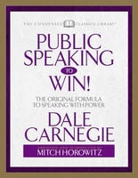 Public Speaking to Win (Condensed Classics):The Original Formula to Speaking With Power - Mitch Horowitz,Dale Carnegie