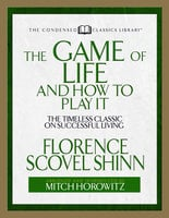 The Game of Life And How to Play it (Condensed Classics - Mitch Horowitz, Florence Scovel Shinn