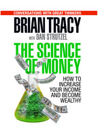 The Science of Money: How to Increase Your Income and Become Wealthy - Brian Tracy, Dan Strutzl