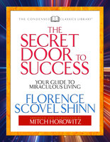 The Secret Door to Success (Condensed Classics): Your Guide to Miraculous Living - Mitch Horowitz, Florence Scovel Shinn