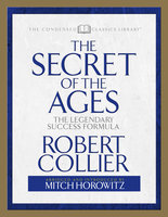 The Secret of the Ages (Condensed Classics): The Legendary Success Formula - Mitch Horowitz, Robert Collier