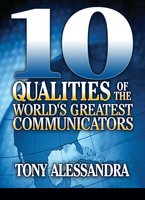 The Ten Qualities of the World's Greatest Communicators - Dr. Tony Alessandra