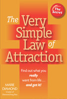 The Very Simple Law of Attraction: Find Out What You Really Want from Life . . . and Get It! - Marie Diamond