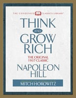 Think and Grow Rich (Condensed Classics): The Original 1937 Classic - Napoleon Hill
