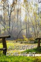Augustus Does His Bit: A True-to-Life Farce - George Bernard Shaw