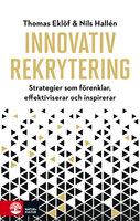 Innovativ rekrytering : Strategier som förenklar, effektiviserar och inspirerar - Thomas Eklöf, Nils Hallén