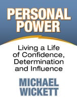 Personal Power: Living a Life of Confidence, Determination and Influence - Michael Wickett