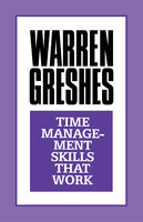 Time Management Skills That Work - Warren Greshes