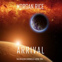 Arrival (The Invasion ChroniclesBook Two): A Science Fiction Thriller - Morgan Rice
