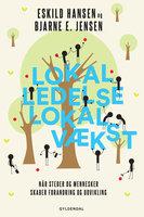 Lokal ledelse – lokal vækst - Eskild Hansen,Bjarne E. Jensen