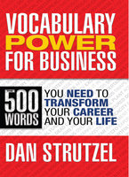 Vocabulary Power for Business: 500 Words You Need to Transform Your Career and Your Life - Dan Strutzel