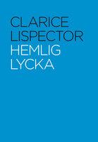 Hemlig lycka - Clarice Lispector