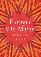 Utan logik i Kassel - Enrique Vila-Matas