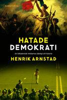 Hatade demokrati : De inkluderande rörelsernas ideologi och historia - Henrik Arnstad