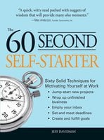 60 Second Self-Starter: Sixty Solid Techniques to get motivated, get organized, and get going in the workplace. - Jeff Davidson