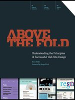 Above the Fold: Understanding the Principles of Successful Web Site Design - Brian D Miller