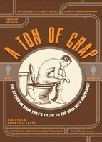 A Ton of Crap: The Bathroom Book That's Filled to the Brim with Knowledge - Paul Kleinman