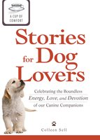 A Cup of Comfort Stories for Dog Lovers: Celebrating the boundless energy, love, and devotion of our canine companions - Colleen Sell