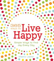 365 Ways to Live Happy: Simple Ways to Find Joy Every Day - Meera Lester
