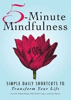 5-Minute Mindfulness: Simple Daily Shortcuts to Transform Your Life - Heidi E Spear,David Dillard-Wright,Paula Munier