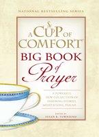 A Cup of Comfort BIG Book of Prayer: A Powerful New Collection of Inspiring Stories, Meditation, Prayers... - Susan B Townsend