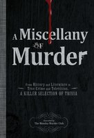 A Miscellany of Murder: From History and Literature to True Crime and Television, a Killer Selection of Trivia - The Monday Murder Club